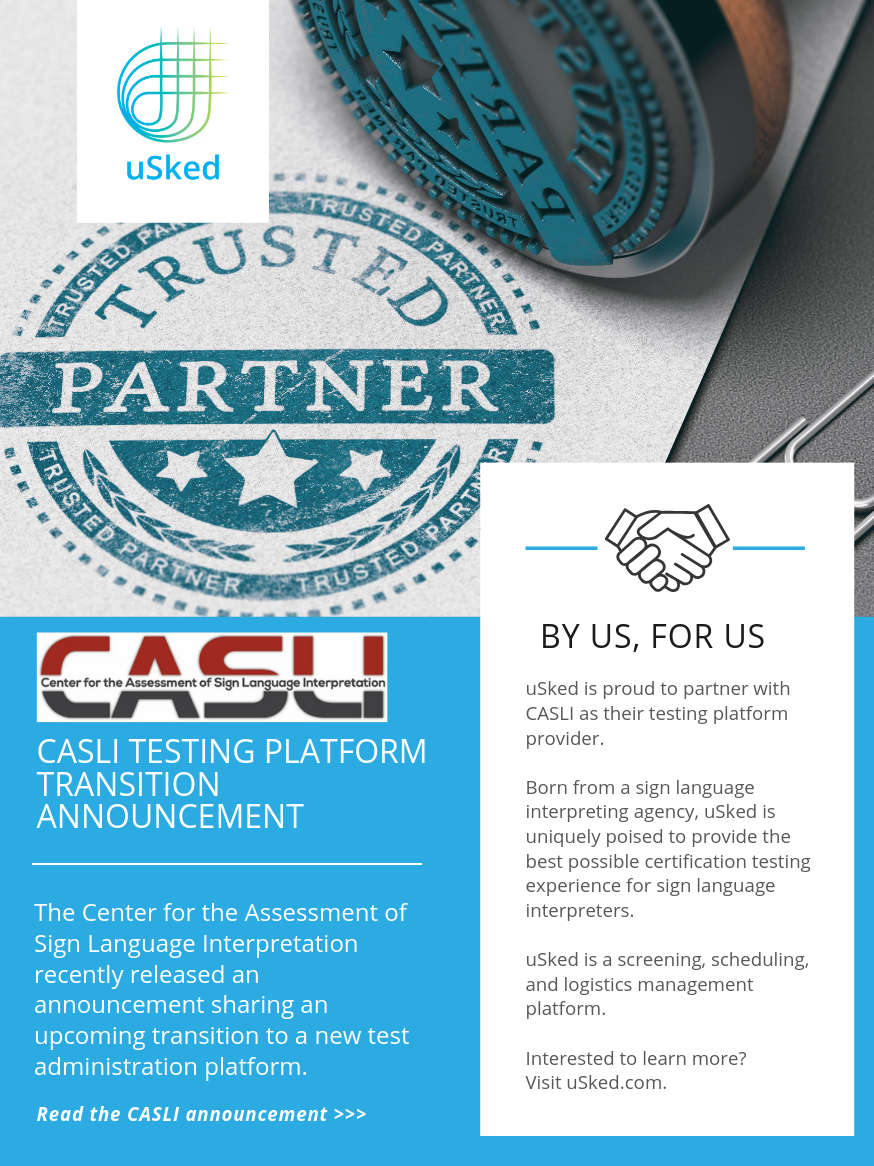 uSked is proud to partner with CASLI as their testing platform provider. Born from a sign language interpreting agency, uSked is uniquely poised to provide the best possible certification testing experience for sign language interpreters.