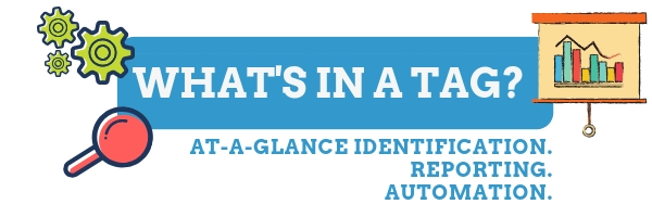 what's in a tag? At a glance identification, reporting, and automation